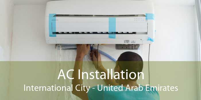 AC Installation International City - United Arab Emirates