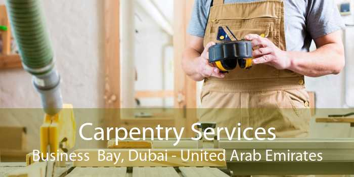 Carpentry Services Business  Bay, Dubai - United Arab Emirates