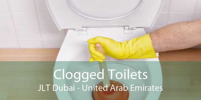 Clogged Toilets JLT Dubai - United Arab Emirates
