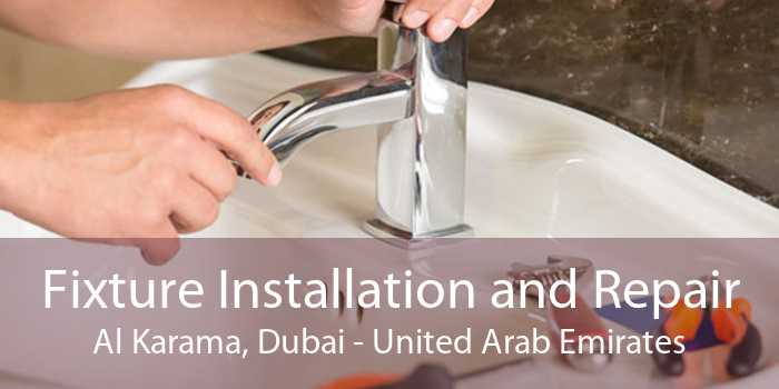 Fixture Installation and Repair Al Karama, Dubai - United Arab Emirates
