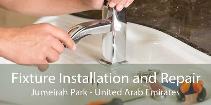 Fixture Installation and Repair Jumeirah Park - United Arab Emirates