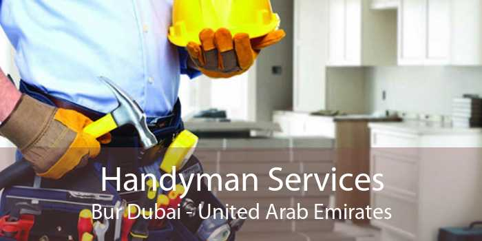 Handyman Services Bur Dubai - United Arab Emirates