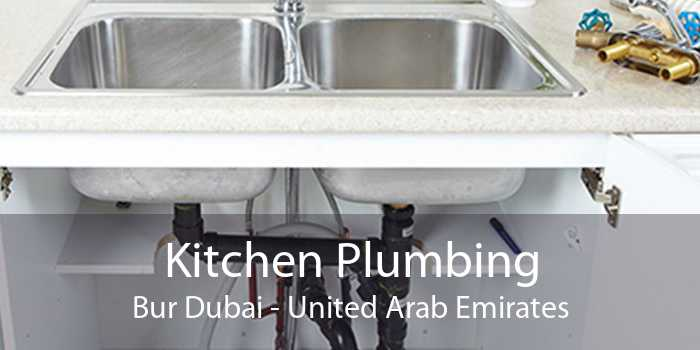 Kitchen Plumbing Bur Dubai - United Arab Emirates