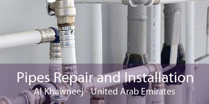 Pipes Repair and Installation Al Khawneej - United Arab Emirates