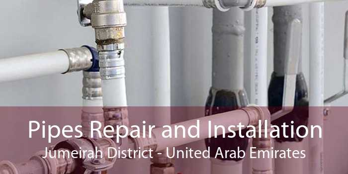 Pipes Repair and Installation Jumeirah District - United Arab Emirates