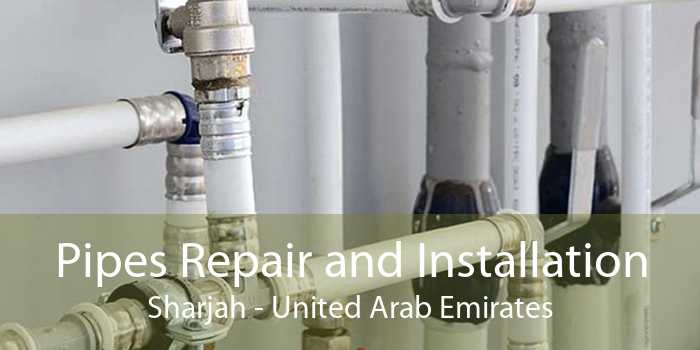 Pipes Repair and Installation Sharjah - United Arab Emirates