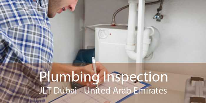 Plumbing Inspection JLT Dubai - United Arab Emirates