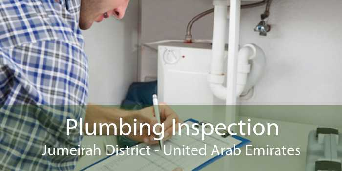 Plumbing Inspection Jumeirah District - United Arab Emirates