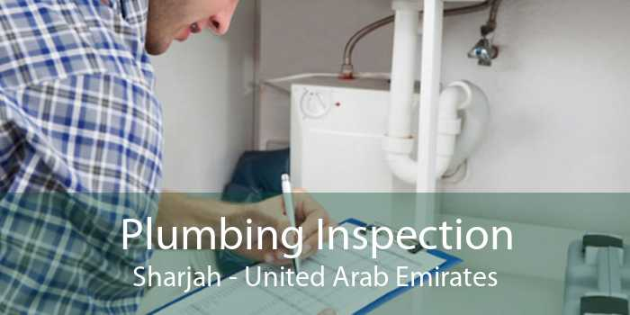 Plumbing Inspection Sharjah - United Arab Emirates