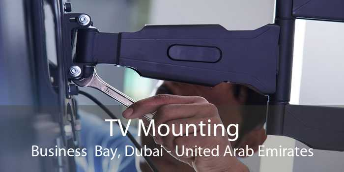 TV Mounting Business  Bay, Dubai - United Arab Emirates