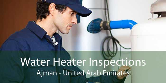 Water Heater Inspections Ajman - United Arab Emirates