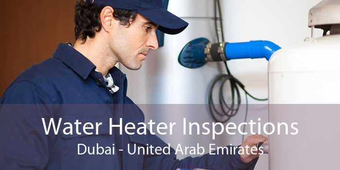 Water Heater Inspections Dubai - United Arab Emirates