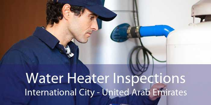 Water Heater Inspections International City - United Arab Emirates