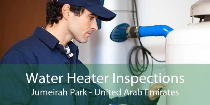 Water Heater Inspections Jumeirah Park - United Arab Emirates