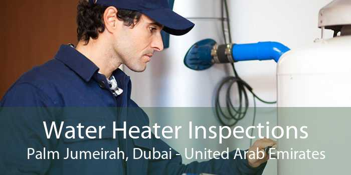 Water Heater Inspections Palm Jumeirah, Dubai - United Arab Emirates