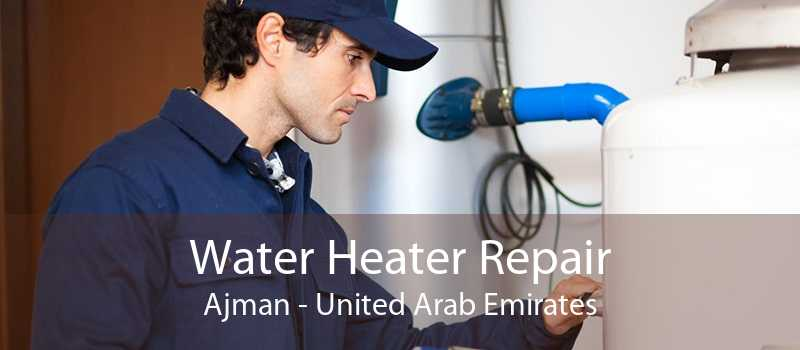 Water Heater Repair Ajman - United Arab Emirates