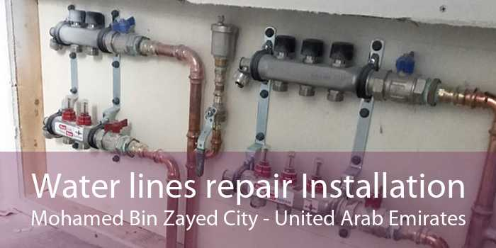Water lines repair Installation Mohamed Bin Zayed City - United Arab Emirates