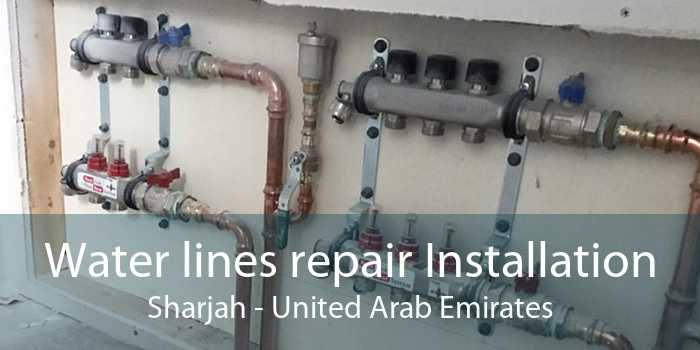 Water lines repair Installation Sharjah - United Arab Emirates